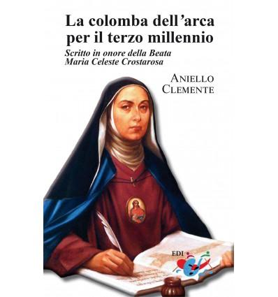 La colomba dell'arca per il terzo millennio. Scritto in onore della Beata Maria Celeste Crostarosa