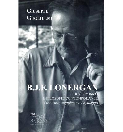 B.J.F. Lonergan tra tomismo e filosofie contemporanee. Coscienza, significato e linguaggio