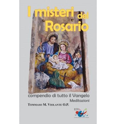 I misteri del Rosario. Compendio di tutto il Vangelo. Meditazioni.
