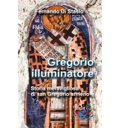 Gregorio illuminatore. Storia meravigliosa di san Gregorio armeno