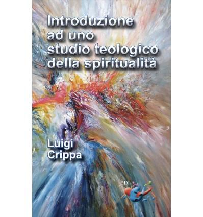 INTRODUZIONE AD UNO STUDIO TEOLOGICO DELLA SPIRITUALITÀ