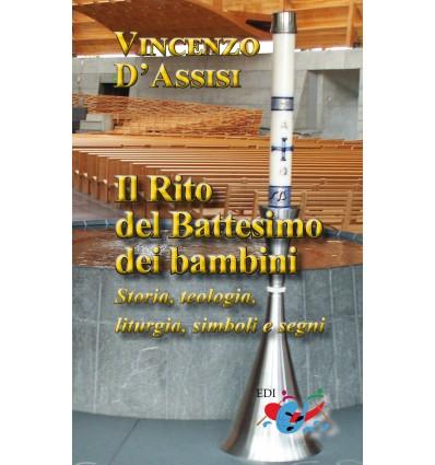 Il Rito del Battesimo dei bambini. Storia, teologia, liturgia, simboli e segni