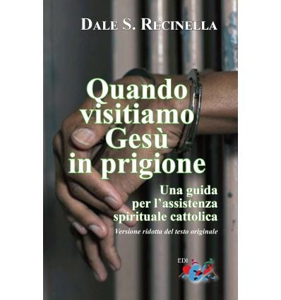 Quando visitiamo Gesù in prigione. Una guida per l'assistenza spirituale cattolica