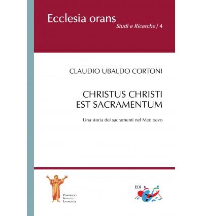 Christus Christi est sacramentum. Una storia dei sacramenti nel Medioevo