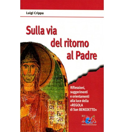 Sulla via del ritorno al Padre. Riflessioni, suggerimenti e orientamenti alla luce della «Regola di San Benedetto»