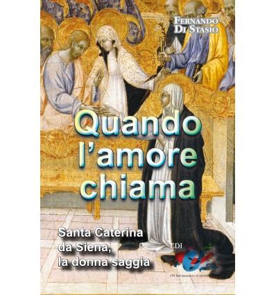 Quando l'amore chiama. Santa Caterina da Siena, la donna saggia