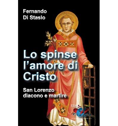 Lo spinse l'amore di Cristo. San Lorenzo, diacono e martire