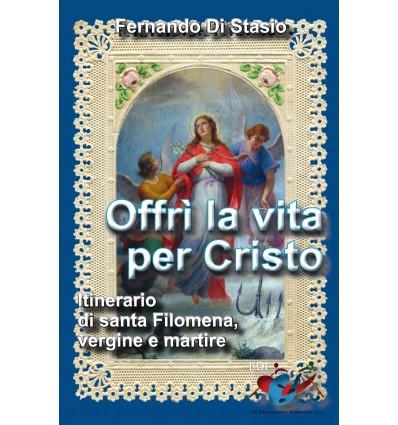 Offrì la vita per Cristo. Itinerario di santa Filomena, vergine e martire