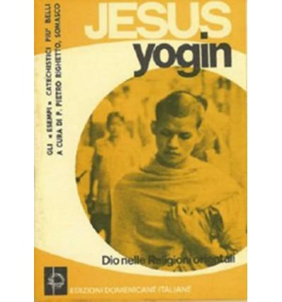 Jesus Yogin. Dio nelle religioni orientali