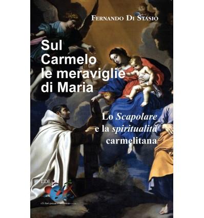 Sul Carmelo le meraviglie di Maria. Lo Scapolare e la spiritualità carmelitana