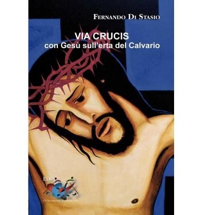 Via Crucis : con Gesù sull' erta del Calvario